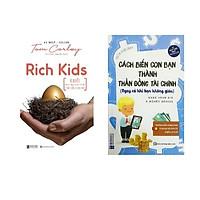 Combo sách: Rich Kids: Bí quyết để nuôi dạy con cái trở nên thành công và hạnh phúc + Cách Biến Con Bạn Thành Thần Đồng Tài Chính (Ngay Cả Khi Bạn Không Giàu)
