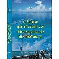 Luật pháp quốc tế và Việt Nam về bảo vệ chủ quyền biển, đảo Tổ quốc