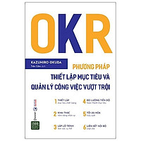 Sách - OKR - Phương Pháp Thiết Lập Mục Tiêu Và Quản Lý Công Việc Vượt Trội