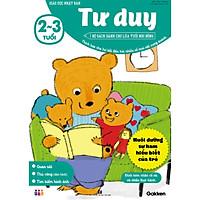 Tư duy (2~3 tuổi) - Giáo dục Nhật Bản - Bộ sách dành cho lứa tuổi nhi đồng - Thích hợp cho trẻ bắt đầu hỏi nhiều về mọi vật xung quanh