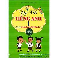 Tập Viết Tiếng Anh 1 (Biên Soạn Theo Bộ Sách Family And Friends 1 Special Edition)
