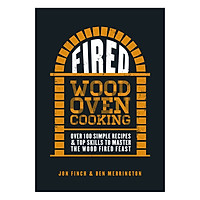 Fired : Over 100 simple recipes and top skills to master the wood fired feast