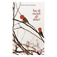 Combo 2 cuốn sách: Ba ơi, mình đi đâu?  + Biên niên ký chim vặn dây cót