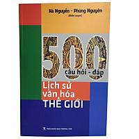 500 câu hỏi đáp lịch sử văn hóa thế giới