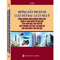 Hướng dẫn thi hành Luật Đất đai, Luật Nhà ở,Tăng cường chấn chỉnh công tác quản lý Nhà nước về giá đất, tiền thuê đất, cấp đổi sổ, bồi thường, hỗ trợ, tái định cư khi Nhà nước thu hồi đất