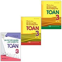Sách: Combo 3 Cuốn Bài Tập Trắc Nghiệm Và Đề Tự Kiểm Tra Toán 3 + Tuyển Chọn Đề Ôn Luyện Và Tự Kiểm Tra Toán Lớp 3