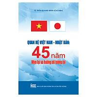 Quan Hệ Việt Nam - Nhật Bản 45 Năm Nhìn Lại Và Định Hướng Tương Lai