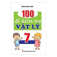 100 Đề Kiểm Tra Vật Lý 7