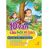 Sách: 10 Vạn Câu Hỏi Vì Sao - Vệ Sinh Sức Khỏe Và Thói Quen Tốt - TSTN
