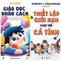 Combo 2 sách cha mẹ nuôi dạy con: Thực hành giáo dục nhân cách + Thiết lập giới hạn cho trẻ cá tính
