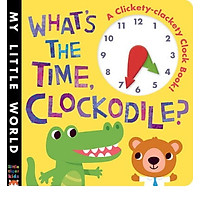 What's the Time, Clockodile? : A Clickety-Clackety Clock Book!