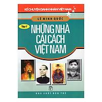 Kể Chuyện Danh Nhân Việt Nam (Tập 7) - Những Nhà Cải Cách Việt Nam