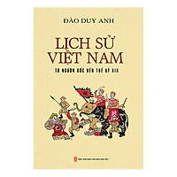 Lịch Sử Việt Nam Từ Nguồn Gốc Đến Thế Kỷ XIX (Bìa Cứng)