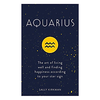 Aquarius: The Art Of Living Well And Finding Happiness According To Your Star Sign
