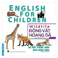 Bé Học Tiếng Anh Qua Hình Ảnh - Động Vật Hoang Dã (Mới) (Tái Bản)