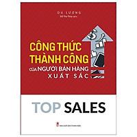 Cuốn Sách Kỹ Năng Làm Việc Hiệu Quả: Top Sales - Công Thức Thành Công Của Người Bán Hàng Xuất Sắc
