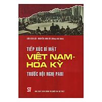 Tiếp Xúc Bí Mật Việt Nam - Hoa Kỳ Trước Hội Nghị Pari