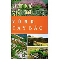 Khám phá Việt Nam - Vùng đất Tây Bắc