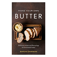 Make Your Own Butter: Delicious Recipes And Flavourings For Homemade Butter