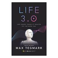 LIFE 3.0 – Loài Người Trong Kỷ Nguyên Trí Tuệ Nhân Tạo