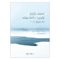 Giấu Mình Giữa Biển Người Bao La = Tặng Kèm Sổ Tay + Postcard