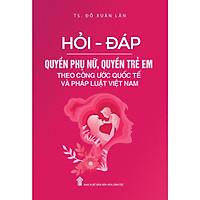Hỏi - Đáp Quyền Phụ Nữ, Quyền Trẻ Em Theo Công Ước Quốc Tế Và Pháp Luật Việt Nam