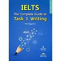 IELTS The Complete Guide To Task 1 - Writing (Tái Bản)