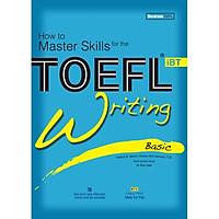 How To Master Skills TOFEL IBT - Writing basic (2018) (Sách Kèm CD)
