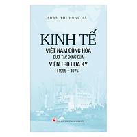 Kinh Tế Việt Nam Cộng Hòa Dưới Tác Động Của Viện Trợ Hoa Kỳ (1955 - 1975)