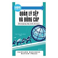 HBR Guide To - Quản Lý Sếp Và Đồng Cấp (Tái Bản 2018)