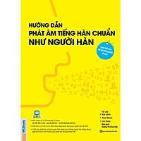 ướng Dẫn Phát Âm Tiếng Hàn Chuẩn Như Người Hàn Quốc (Tặng EBooks Tiếng Hàn)