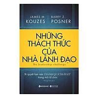 Tủ Sách Hay Dành Cho Nhà Lãnh Đạo: Những Thách Thức Của Nhà Lãnh Đạo (Bí Quyết Làm Nên Thành Quả Thần Kỳ Trong Mỗi Tổ Chức); Tặng Kèm BookMark