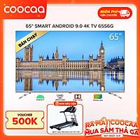 Smart Tivi 4K UHD Coocaa 65 inch - Android 9.0 - Model 65S6G - Hàng chính hãng