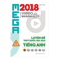 Mega Luyện Đề THPTQG 2018 Tiếng Anh – Tích Hợp Video Bài Giảng 8+