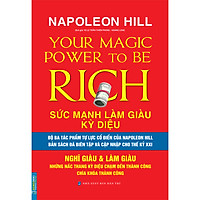 Sức Mạnh Làm Giàu Kỳ Diệu - Nghĩ Giàu & Làm Giàu - Những Nấc Thang Kỳ Diệu Chạm Đến Thành Công Chìa Khóa Thành Công (Napoleon Hill)