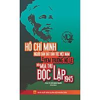 Học Và Làm Theo Bác - Hồ Chí Minh Người Dẫn Dắt Dân Tộc Việt Nam Từ Đêm Trường Nô Lệ Đến Mùa Thu Độc Lập 1945