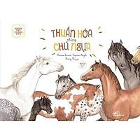 Sách - Khoa học chẳng khó - Thuần hóa những chú ngựa (tặng kèm bookmark thiết kế)