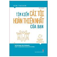 Sách: Tìm Kiếm Cái Tôi Hoàn Thiện Nhất Của Bạn - Chủ động trong các mối quan hệ - Ken Tucker - TSKN