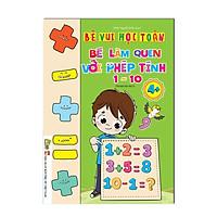 Sách - Bé Làm Quen Với Phép Tính 1 - 10 Dành Cho Bé Từ 4 - 6 Tuổi