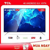TCL 65 inch Android 9.0 4K UHD 65T6 - Hàng Chính Hãng