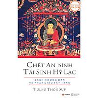 Chết An Bình Tái Sinh Hỷ Lạc - Sách Hướng Dẫn Về Phật Giáo Tây Tạng
