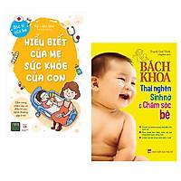 Combo 2 cuốn: Hiểu Biết Của Mẹ Sức Khỏe Của Con + Bách Khoa Thai Nghén - Sinh Nở Và Chăm Sóc Em Bé ( Bộ sách giúp các mẹ trong quá trình nuôi con)