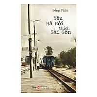 Yêu Hà Nội Thích Sài Gòn (Tái Bản 2019) (Tặng Kèm Bookmark Tiki)