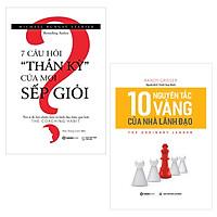 Combo 2 Cuốn Sách Về Thuật Lãnh Đạo, Quản Trị Và Dùng Người: 10 Nguyên Tắc Vàng Của Nhà Lãnh Đạo, 7 Câu Hỏi