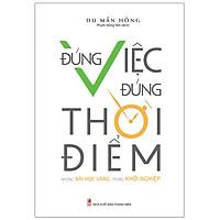 Sách: Đúng Việc Đúng Thời Điểm - Những Bài Học Vàng Trong Khởi Nghiệp