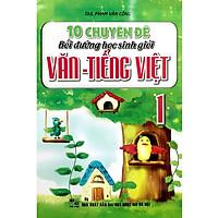 10 Chuyên Đề Bồi Dưỡng Học Sinh Giỏi Văn - Tiếng Việt Lớp 1