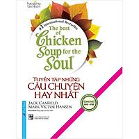 The Best of Chicken Soup - Tuyển Tập Những Câu Chuyện Hay Nhất (SN)(Tái Bản 2020)