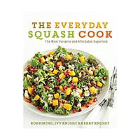 The Everyday Squash Cook : The Most Versatile & Affordable Superfood