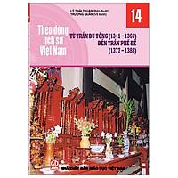 Theo Dòng Lịch Sử Việt Nam - Tập 14: Từ Trần Dụ Tông ( 1341 - 1369) Đến Trần Phế Đế ( 1377 - 1388)
