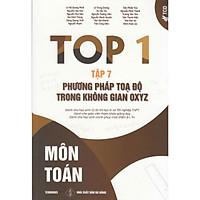 Top 1 Môn Toán Tập 7 - Phương Pháp Tọa Độ Trong Không Gian OXYZ